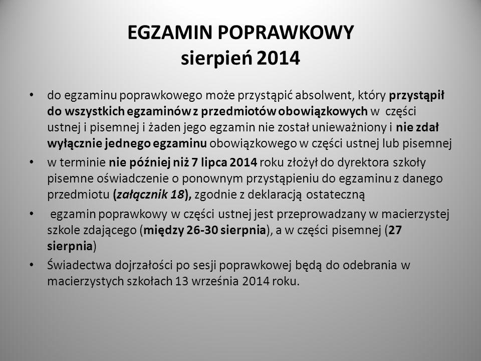 EGZAMIN POPRAWKOWY sierpień 2014 do egzaminu poprawkowego może przystąpić absolwent, który przystąpił do wszystkich egzaminów z przedmiotów obowiązkow