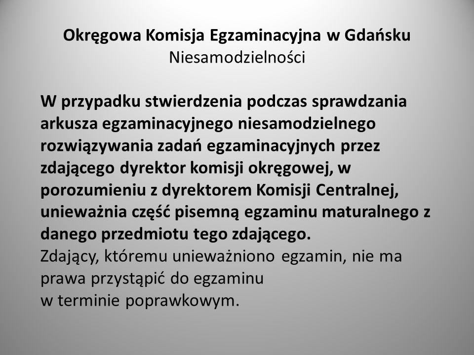 Okręgowa Komisja Egzaminacyjna w Gdańsku Niesamodzielności W przypadku stwierdzenia podczas sprawdzania arkusza egzaminacyjnego niesamodzielnego rozwi