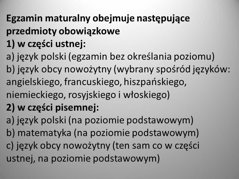 Egzamin maturalny obejmuje następujące przedmioty obowiązkowe 1) w części ustnej: a) język polski (egzamin bez określania poziomu) b) język obcy nowoż