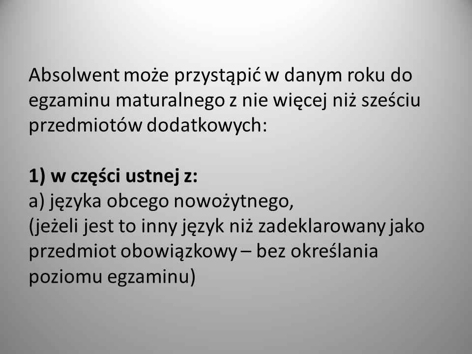 2) w części pisemnej z: - języka polskiego (na poziomie rozszerzonym), - matematyki (na poziomie rozszerzonym), - języka obcego nowożytnego (jeżeli jest to ten sam język, który zadeklarował jako obowiązkowy- na poziomie rozszerzonym), - język obcego nowożytnego – jeżeli jest to inny język niż zadeklarowany jako obowiązkowy (na poziomie podstawowym albo rozszerzonym), - biologii, chemii, filozofii, fizyki i astronomii, geografii, hi storii, historii muzyki, historii sztuki, informatyki, języka łacińskiego i kultury antycznej, wiedzy o społeczeństwie, wiedzy o tańcu (na poziomie podstawowym albo rozszerzonym).