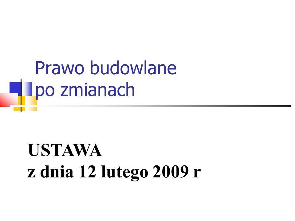 Prawo budowlane po zmianach USTAWA z dnia 12 lutego 2009 r