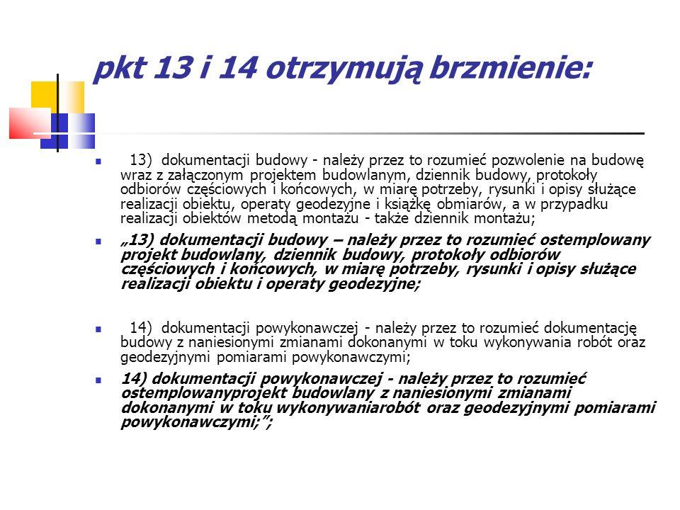 pkt 13 i 14 otrzymują brzmienie: 13) dokumentacji budowy - należy przez to rozumieć pozwolenie na budowę wraz z załączonym projektem budowlanym, dzien