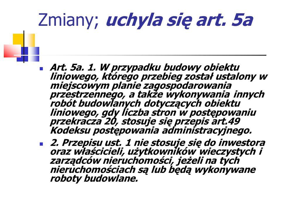 Zmiany; uchyla się art. 5a Art. 5a. 1. W przypadku budowy obiektu liniowego, którego przebieg został ustalony w miejscowym planie zagospodarowania prz