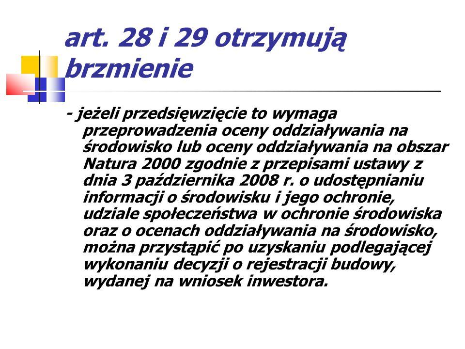 art. 28 i 29 otrzymują brzmienie - jeżeli przedsięwzięcie to wymaga przeprowadzenia oceny oddziaływania na środowisko lub oceny oddziaływania na obsza