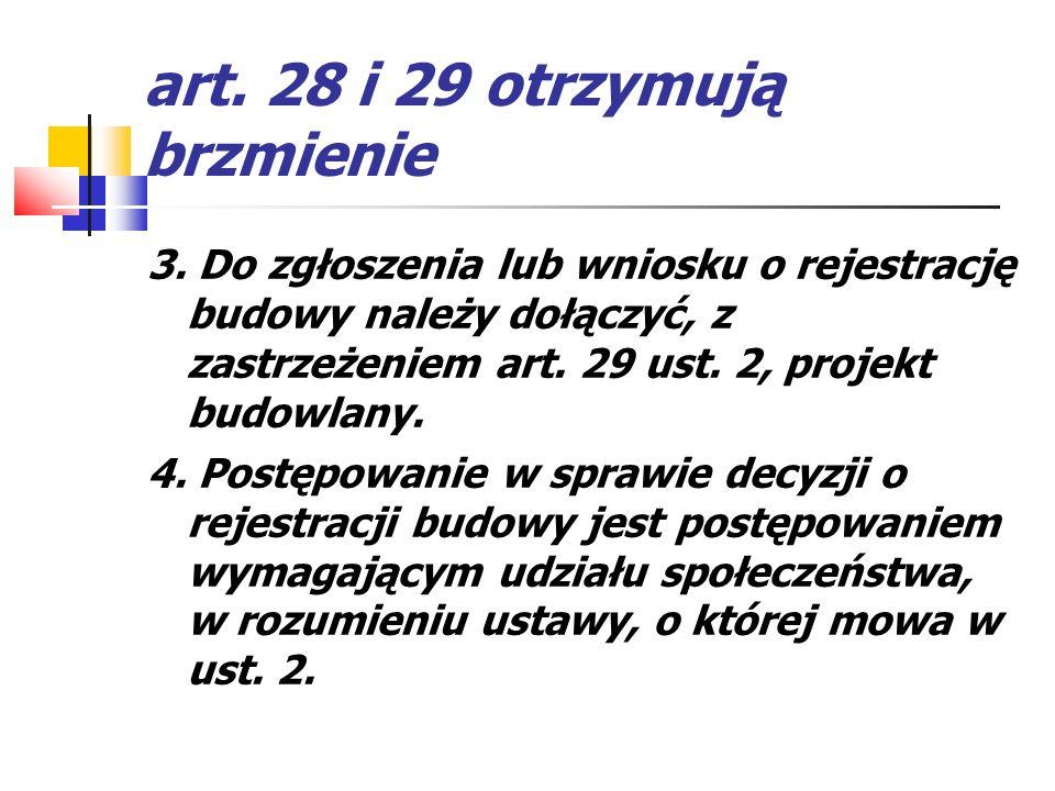 art. 28 i 29 otrzymują brzmienie 3. Do zgłoszenia lub wniosku o rejestrację budowy należy dołączyć, z zastrzeżeniem art. 29 ust. 2, projekt budowlany.