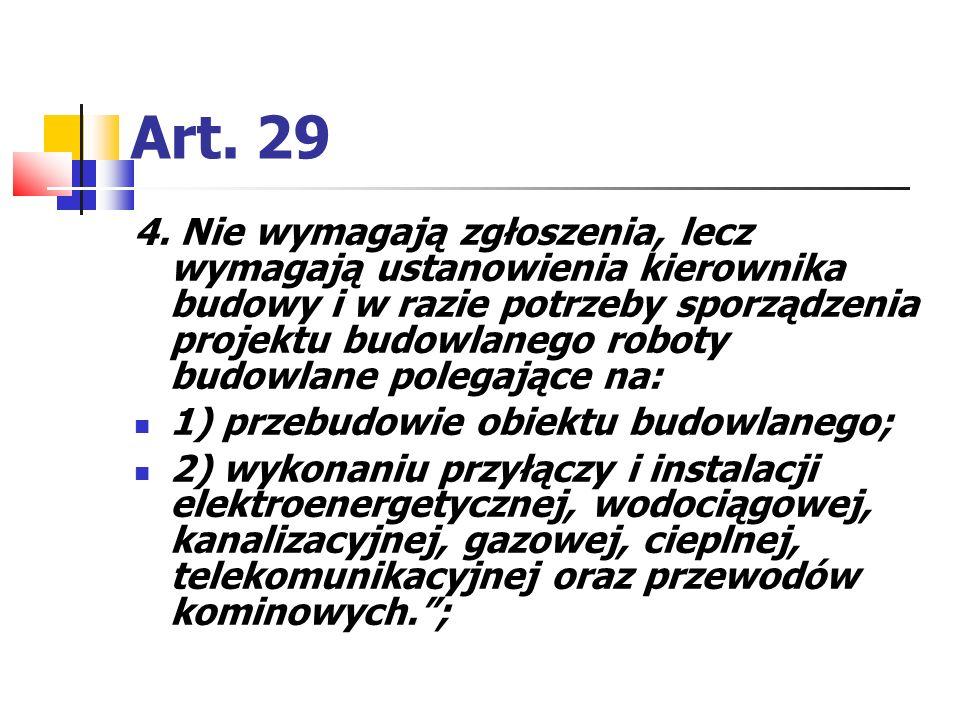 Art. 29 4. Nie wymagają zgłoszenia, lecz wymagają ustanowienia kierownika budowy i w razie potrzeby sporządzenia projektu budowlanego roboty budowlane