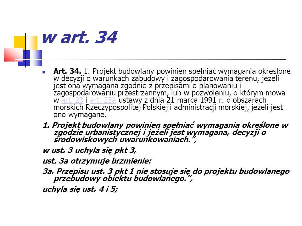 w art. 34 Art. 34. 1. Projekt budowlany powinien spełniać wymagania określone w decyzji o warunkach zabudowy i zagospodarowania terenu, jeżeli jest on