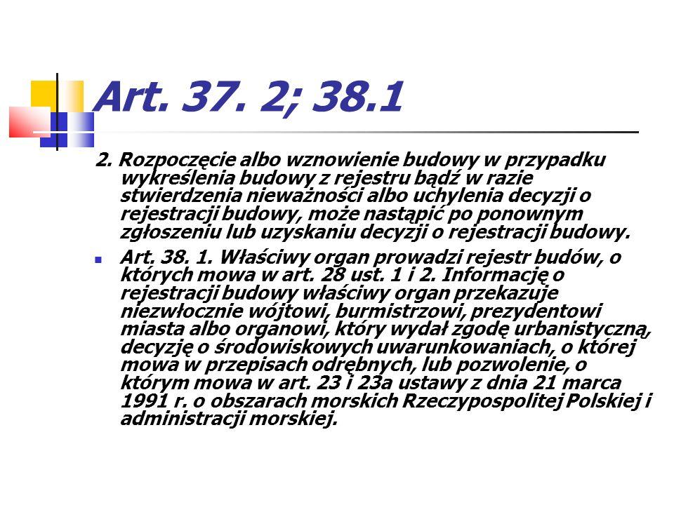 Art. 37. 2; 38.1 2. Rozpoczęcie albo wznowienie budowy w przypadku wykreślenia budowy z rejestru bądź w razie stwierdzenia nieważności albo uchylenia