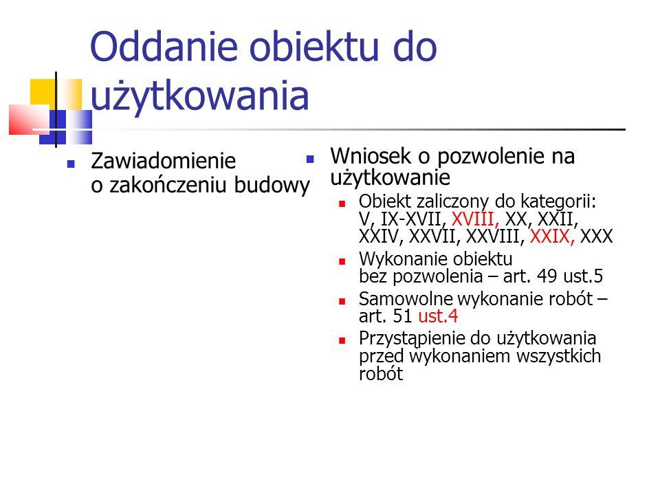 Oddanie obiektu do użytkowania Zawiadomienie o zakończeniu budowy Wniosek o pozwolenie na użytkowanie Obiekt zaliczony do kategorii: V, IX-XVII, XVIII