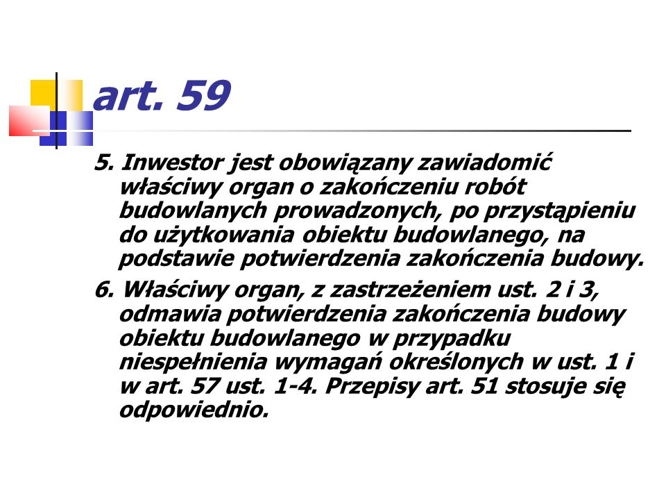 art. 59 5. Inwestor jest obowiązany zawiadomić właściwy organ o zakończeniu robót budowlanych prowadzonych, po przystąpieniu do użytkowania obiektu bu
