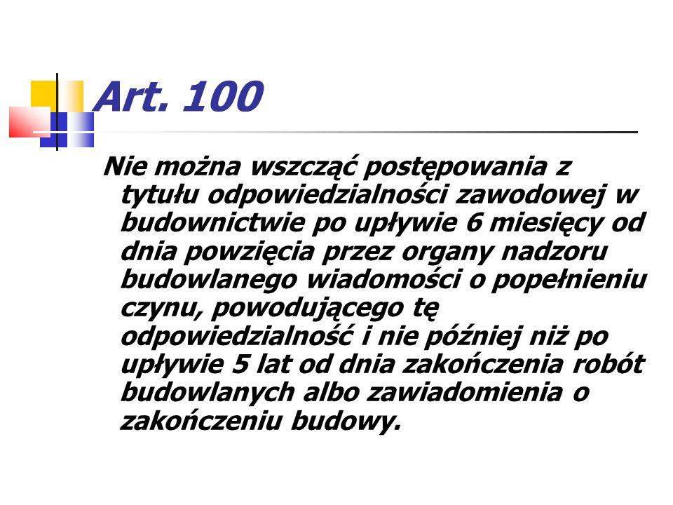 Art. 100 Nie można wszcząć postępowania z tytułu odpowiedzialności zawodowej w budownictwie po upływie 6 miesięcy od dnia powzięcia przez organy nadzo