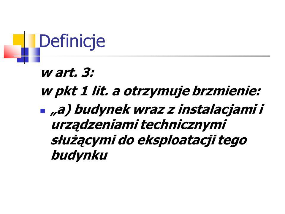 Definicje w art. 3: w pkt 1 lit. a otrzymuje brzmienie: a) budynek wraz z instalacjami i urządzeniami technicznymi służącymi do eksploatacji tego budy