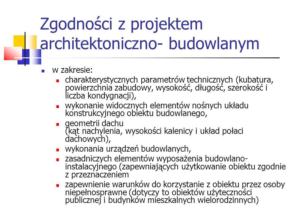 Zgodności z projektem architektoniczno- budowlanym w zakresie: charakterystycznych parametrów technicznych (kubatura, powierzchnia zabudowy, wysokość,