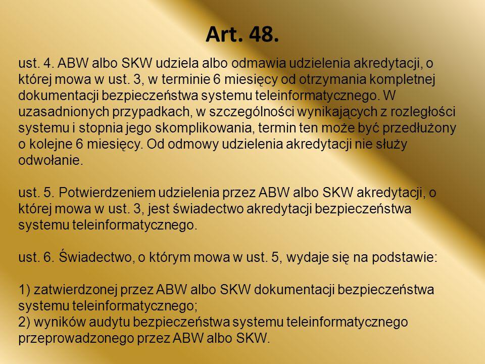 Art.48. ust. 4. ABW albo SKW udziela albo odmawia udzielenia akredytacji, o której mowa w ust.