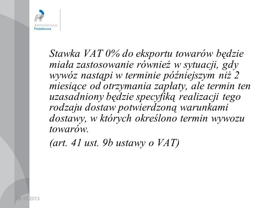 06.10.2013 Stawka VAT 0% do eksportu towarów będzie miała zastosowanie również w sytuacji, gdy wywóz nastąpi w terminie późniejszym niż 2 miesiące od