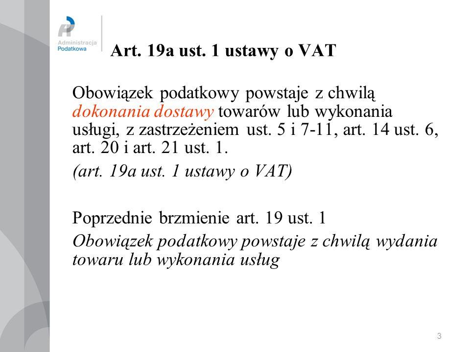 3 Art. 19a ust. 1 ustawy o VAT Obowiązek podatkowy powstaje z chwilą dokonania dostawy towarów lub wykonania usługi, z zastrzeżeniem ust. 5 i 7-11, ar