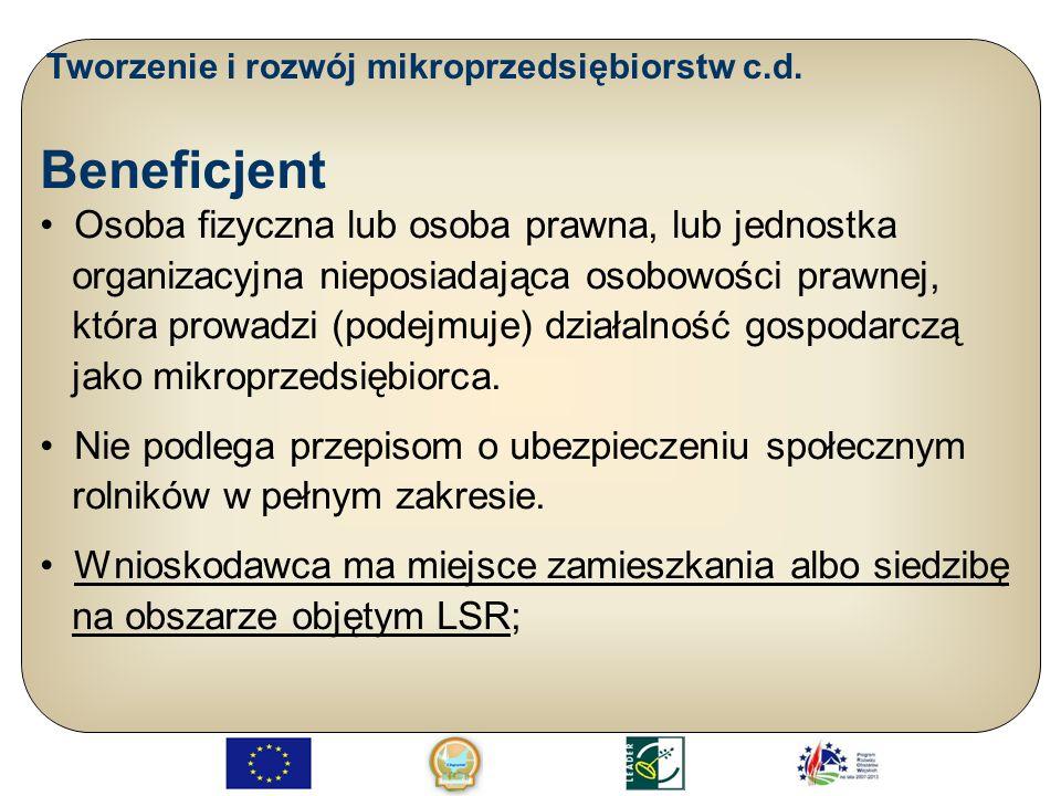 Tworzenie i rozwój mikroprzedsiębiorstw c.d. Beneficjent Osoba fizyczna lub osoba prawna, lub jednostka organizacyjna nieposiadająca osobowości prawne