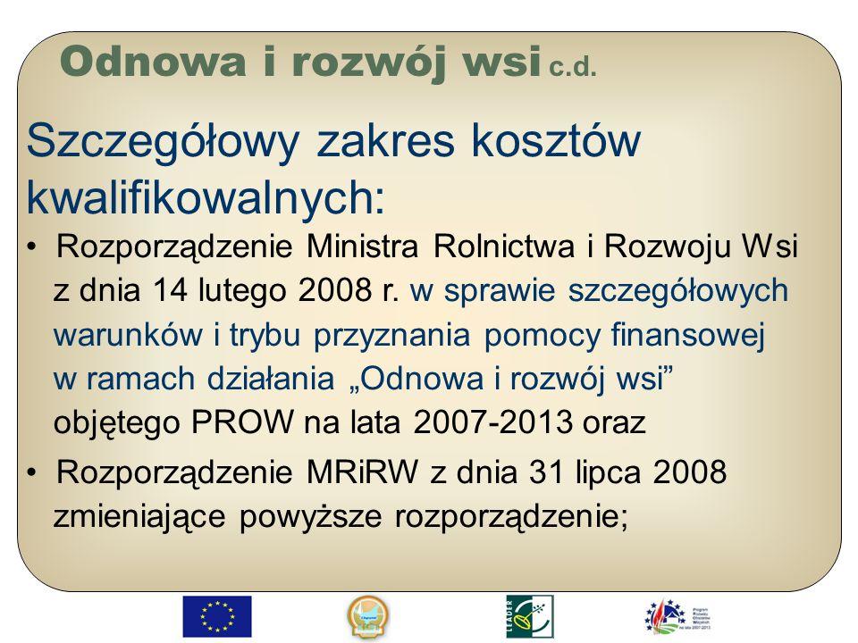 Odnowa i rozwój wsi c.d. Szczegółowy zakres kosztów kwalifikowalnych: Rozporządzenie Ministra Rolnictwa i Rozwoju Wsi z dnia 14 lutego 2008 r. w spraw