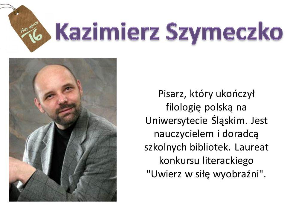 Pisarz, który ukończył filologię polską na Uniwersytecie Śląskim.