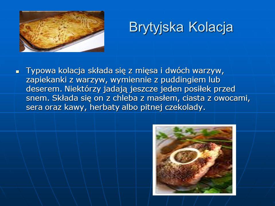 Brytyjska Kolacja Typowa kolacja składa się z mięsa i dwóch warzyw, zapiekanki z warzyw, wymiennie z puddingiem lub deserem.