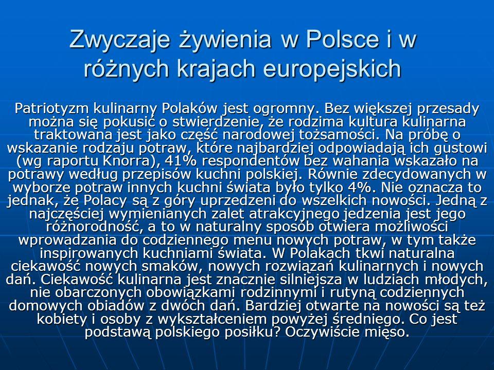 Zwyczaje żywienia w Polsce i w różnych krajach europejskich Patriotyzm kulinarny Polaków jest ogromny.