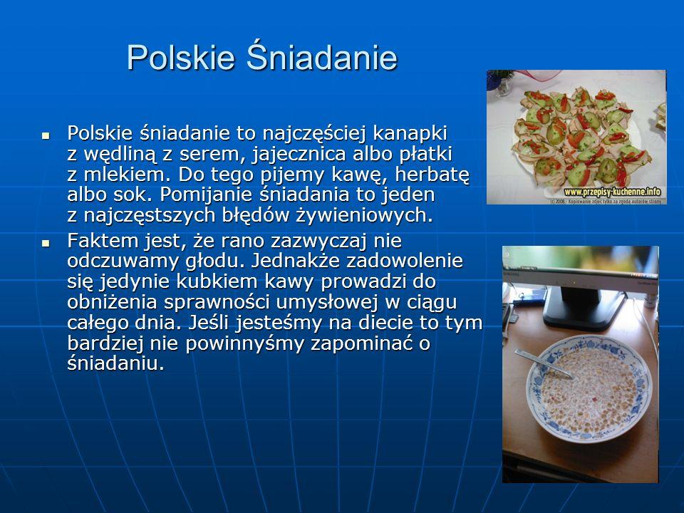 Polskie Śniadanie Polskie śniadanie to najczęściej kanapki z wędliną z serem, jajecznica albo płatki z mlekiem.