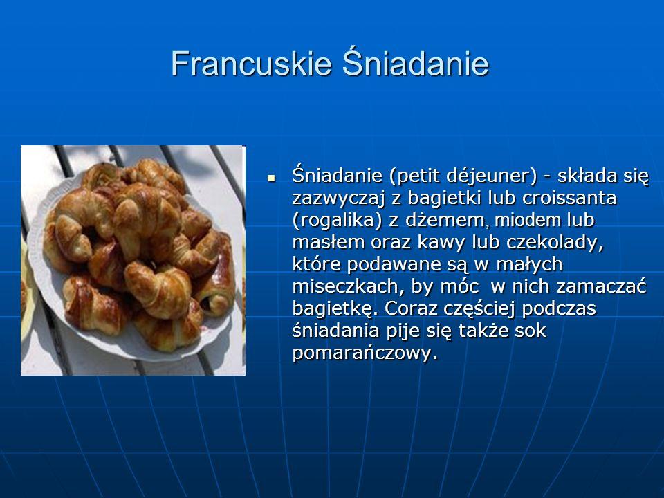 Francuskie Śniadanie Śniadanie (petit déjeuner) - składa się zazwyczaj z bagietki lub croissanta (rogalika) z dżemem, miodem lub masłem oraz kawy lub czekolady, które podawane są w małych miseczkach, by móc w nich zamaczać bagietkę.