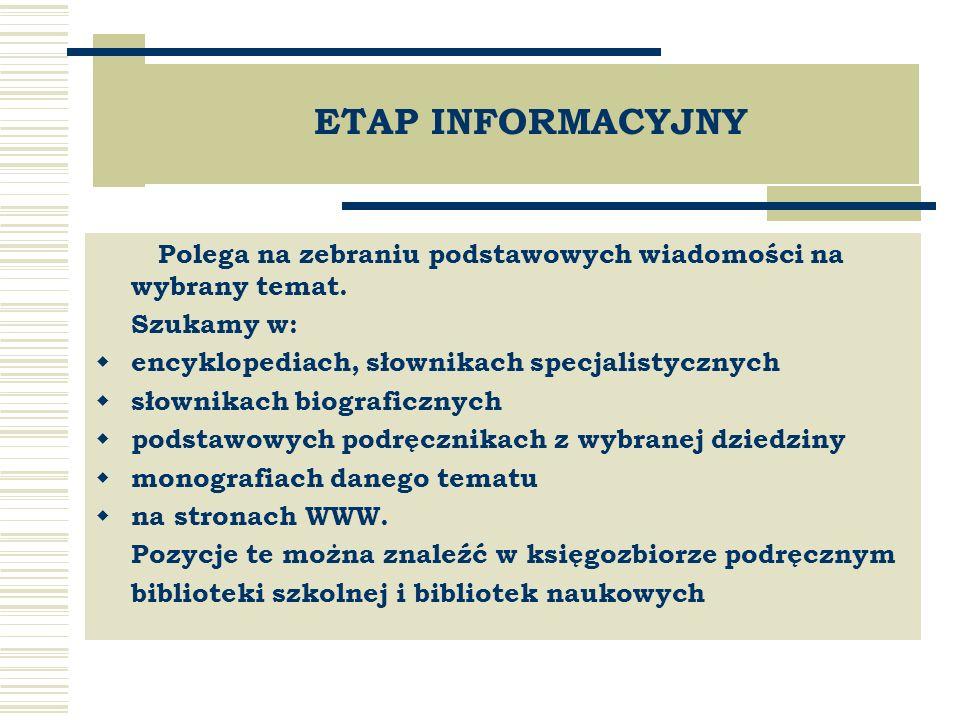 ETAP INFORMACYJNY Polega na zebraniu podstawowych wiadomości na wybrany temat.