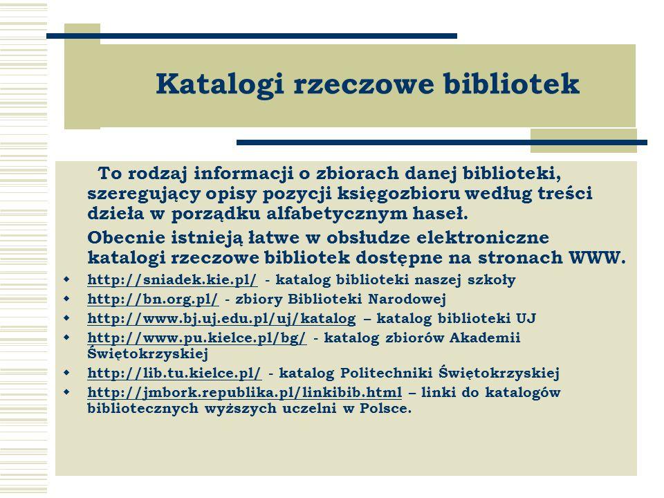 Katalogi rzeczowe bibliotek To rodzaj informacji o zbiorach danej biblioteki, szeregujący opisy pozycji księgozbioru według treści dzieła w porządku alfabetycznym haseł.