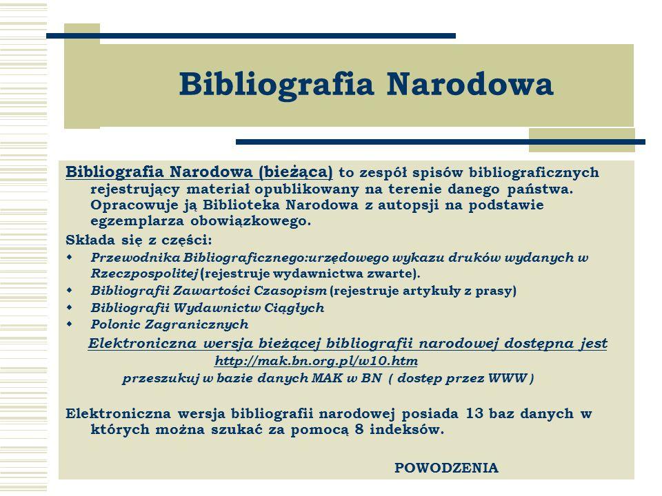 Bibliografia Narodowa Bibliografia Narodowa (bieżąca) to zespół spisów bibliograficznych rejestrujący materiał opublikowany na terenie danego państwa.