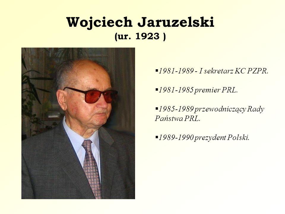 Wojciech Jaruzelski (ur.1923 ) 1981-1989 - I sekretarz KC PZPR.