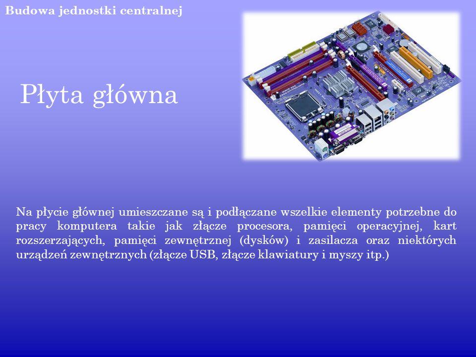 Budowa jednostki centralnej Płyta główna Na płycie głównej umieszczane są i podłączane wszelkie elementy potrzebne do pracy komputera takie jak złącze