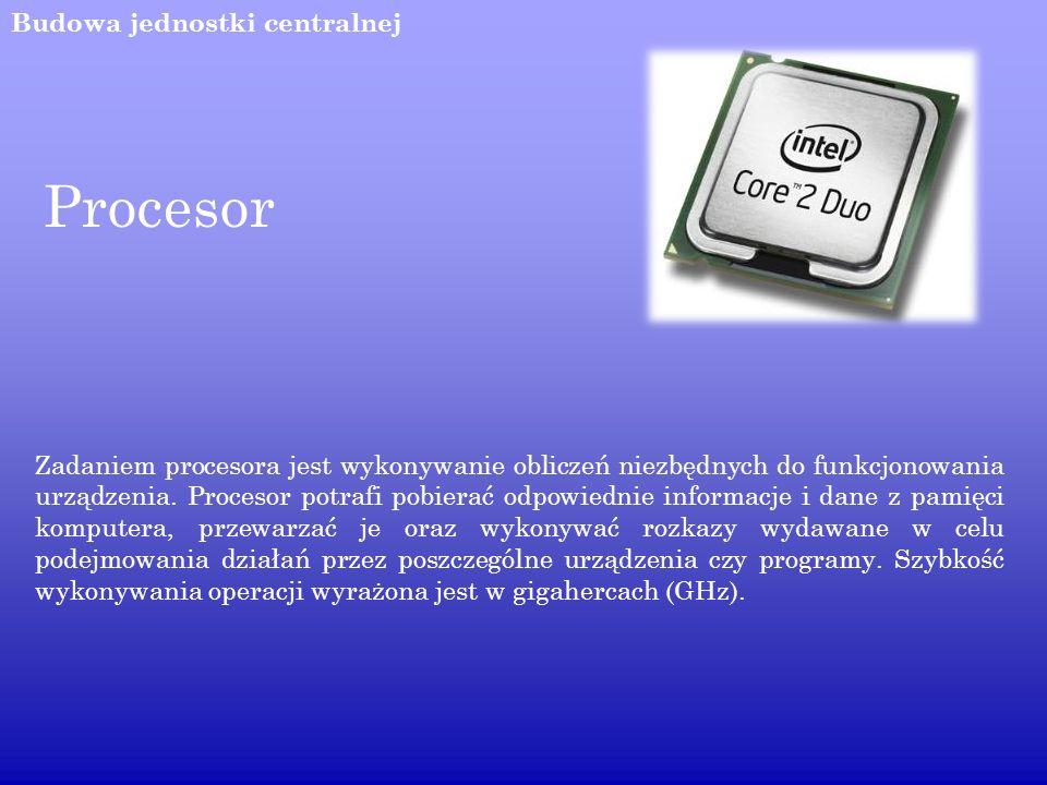 Budowa jednostki centralnej Pamięć operacyjna RAM Służy do tymczasowego przechowywania danych, które albo mają dopiero trafić do procesora, albo też zostały już przez niego przetworzone.