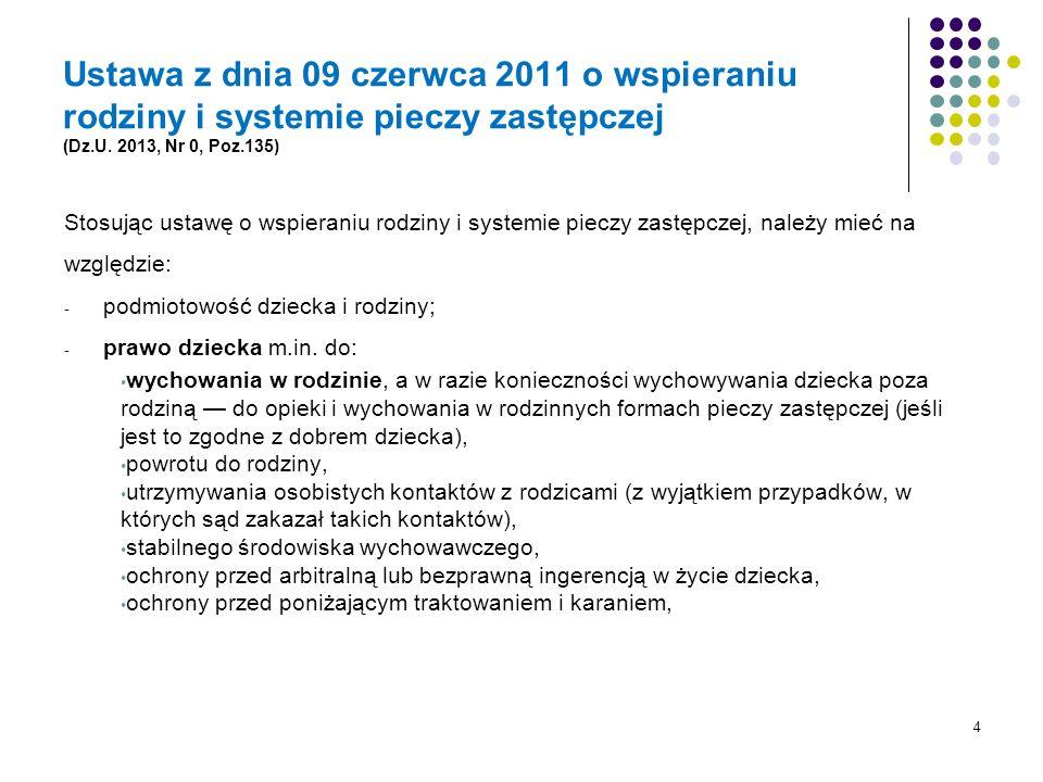 Ustawa z dnia 09 czerwca 2011 o wspieraniu rodziny i systemie pieczy zastępczej (Dz.U. 2013, Nr 0, Poz.135) Stosując ustawę o wspieraniu rodziny i sys