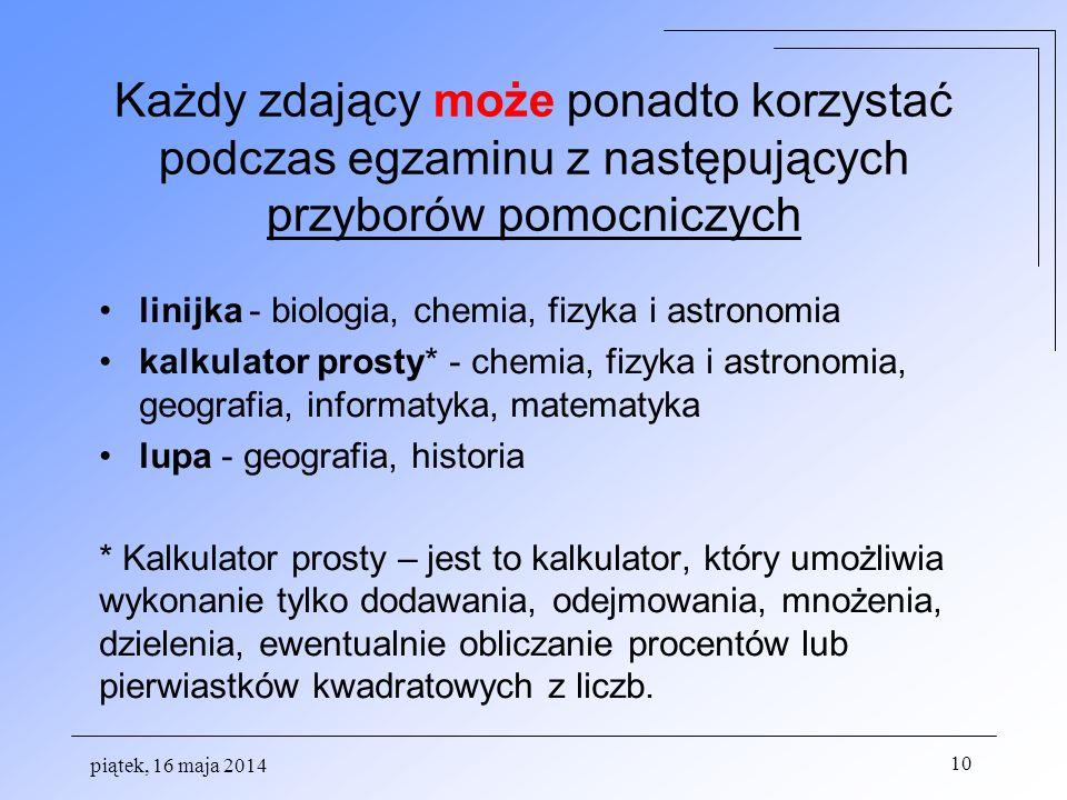 Każdy zdający może ponadto korzystać podczas egzaminu z następujących przyborów pomocniczych linijka - biologia, chemia, fizyka i astronomia kalkulato