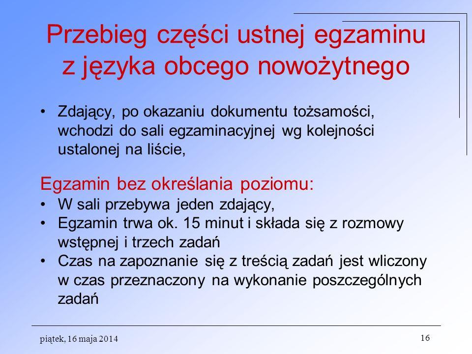 piątek, 16 maja 2014 16 Przebieg części ustnej egzaminu z języka obcego nowożytnego Zdający, po okazaniu dokumentu tożsamości, wchodzi do sali egzamin