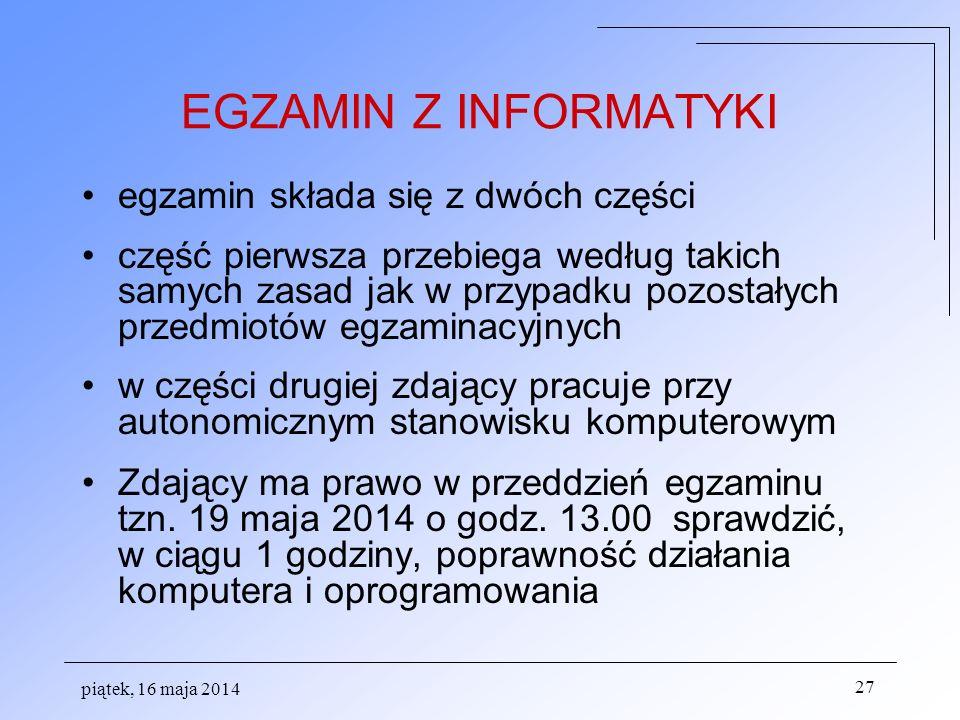 piątek, 16 maja 2014 27 EGZAMIN Z INFORMATYKI egzamin składa się z dwóch części część pierwsza przebiega według takich samych zasad jak w przypadku po