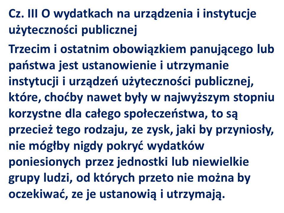 Cz. III O wydatkach na urządzenia i instytucje użyteczności publicznej Trzecim i ostatnim obowiązkiem panującego lub państwa jest ustanowienie i utrzy