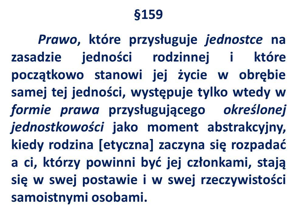 §159 Prawo, które przysługuje jednostce na zasadzie jedności rodzinnej i które początkowo stanowi jej życie w obrębie samej tej jedności, występuje ty