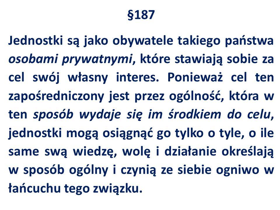 §187 Jednostki są jako obywatele takiego państwa osobami prywatnymi, które stawiają sobie za cel swój własny interes. Ponieważ cel ten zapośredniczony