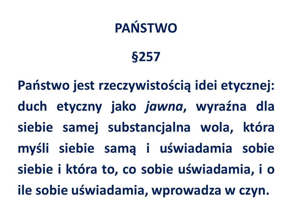 PAŃSTWO §257 Państwo jest rzeczywistością idei etycznej: duch etyczny jako jawna, wyraźna dla siebie samej substancjalna wola, która myśli siebie samą