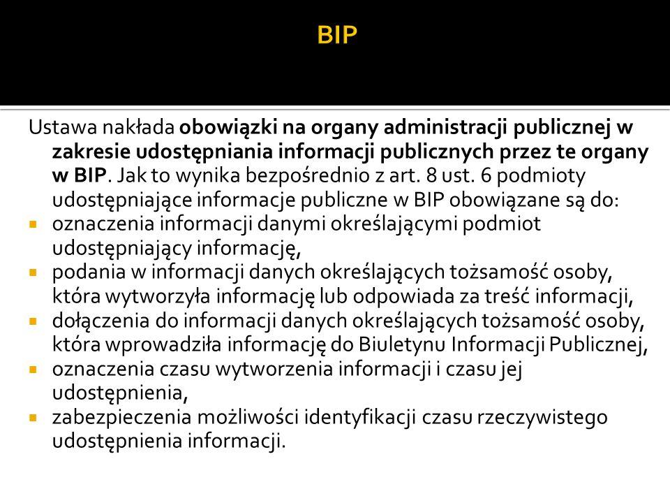 Ustawa nakłada obowiązki na organy administracji publicznej w zakresie udostępniania informacji publicznych przez te organy w BIP.