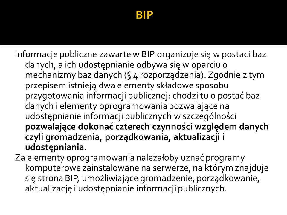 Informacje publiczne zawarte w BIP organizuje się w postaci baz danych, a ich udostępnianie odbywa się w oparciu o mechanizmy baz danych (§ 4 rozporządzenia).