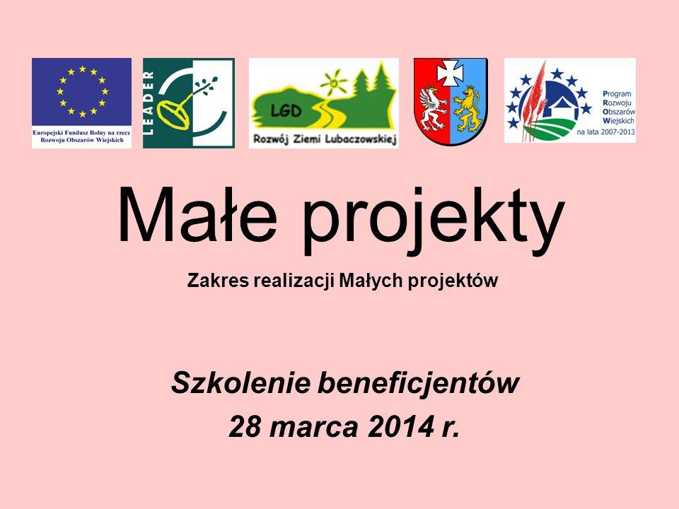 Małe projekty Szkolenie beneficjentów 28 marca 2014 r. Zakres realizacji Małych projektów