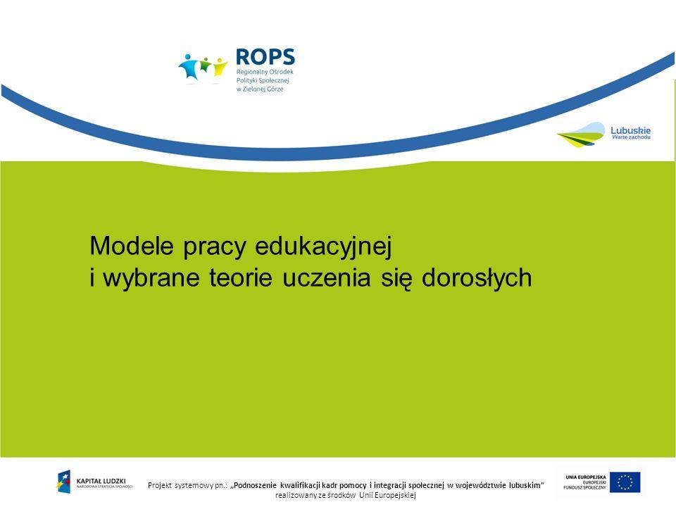 Projekt systemowy pn.: Podnoszenie kwalifikacji kadr pomocy i integracji społecznej w województwie lubuskim realizowany ze środków Unii Europejskiej Modele pracy edukacyjnej Technologiczny Humanistyczny Krytyczny