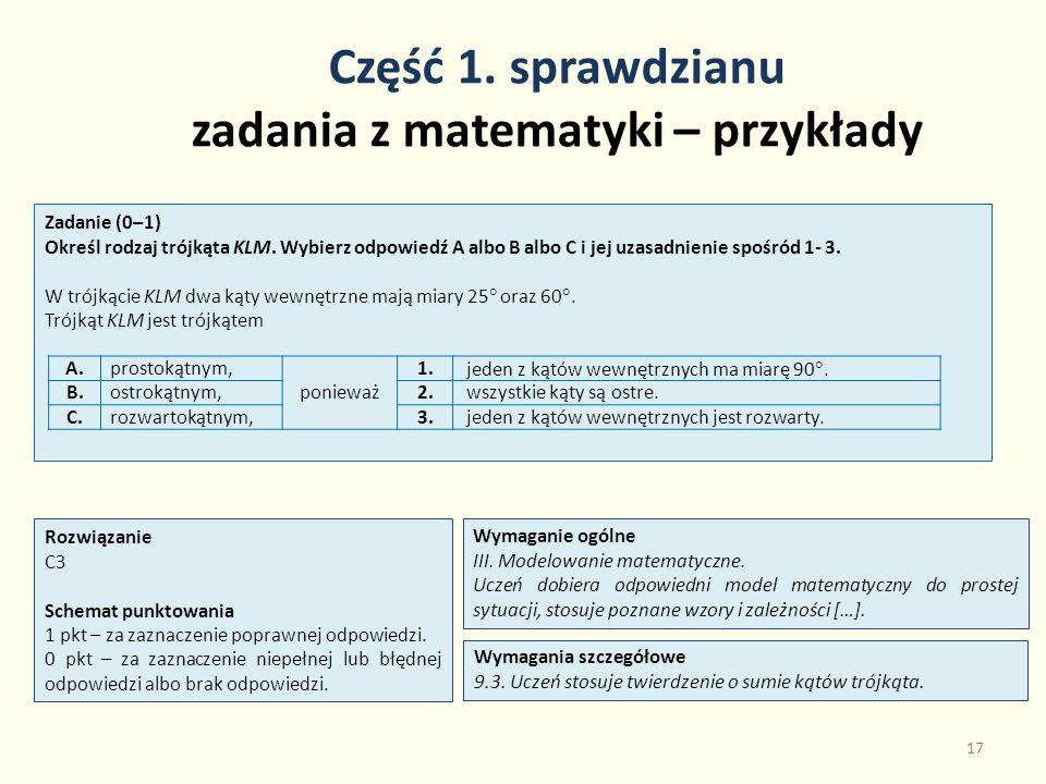 Część 1. sprawdzianu zadania z matematyki – przykłady 17 Zadanie (0–1) Określ rodzaj trójkąta KLM. Wybierz odpowiedź A albo B albo C i jej uzasadnieni