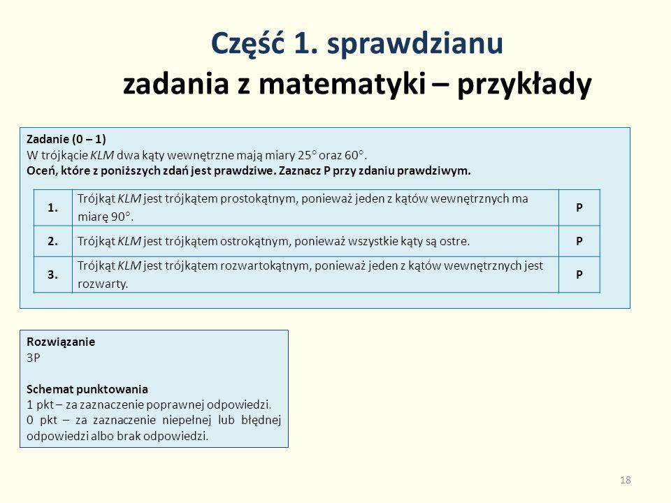 Część 1. sprawdzianu zadania z matematyki – przykłady 18 Zadanie (0 – 1) W trójkącie KLM dwa kąty wewnętrzne mają miary 25 oraz 60. Oceń, które z poni