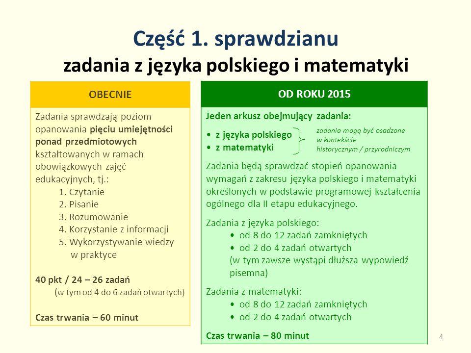 Część 1. sprawdzianu zadania z języka polskiego i matematyki 4 OBECNIE Zadania sprawdzają poziom opanowania pięciu umiejętności ponad przedmiotowych k