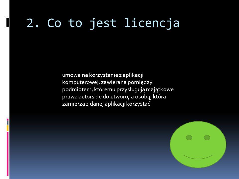 2. Co to jest licencja umowa na korzystanie z aplikacji komputerowej, zawierana pomiędzy podmiotem, któremu przysługują majątkowe prawa autorskie do u