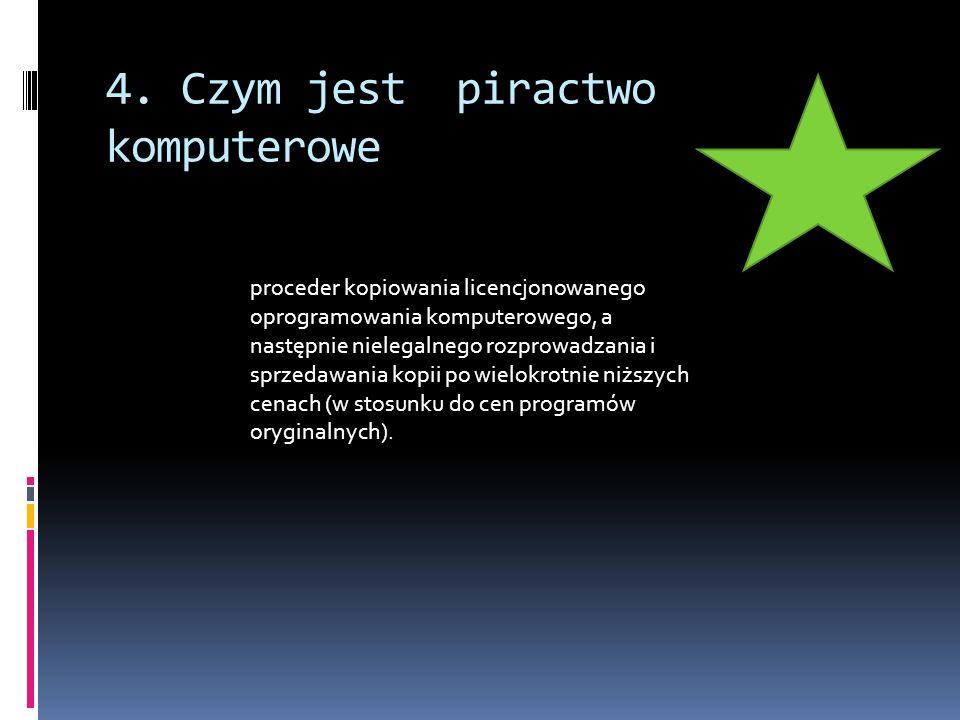 4. Czym jest piractwo komputerowe proceder kopiowania licencjonowanego oprogramowania komputerowego, a następnie nielegalnego rozprowadzania i sprzeda